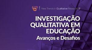 New Trends in Qualitative Research Vol. 7 (2021): Investigação Qualitativa em Educação: avanços e desafios
